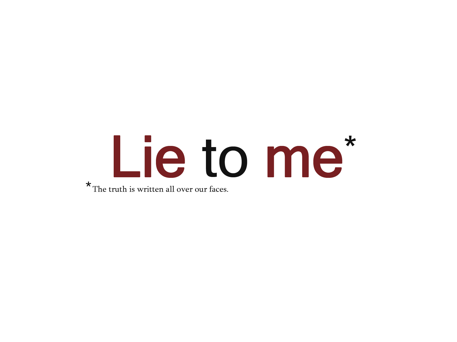 lie to me essay Parents lie to their kids about these folklores mostly just to create fun, memorable holidays the other reason is so their kids behave the myth of santa claus tells kids that they have to be on their best behavior all year to receive presents if they're bad they get coal on christmas morning the presents at christmas, the candy at easter, and.